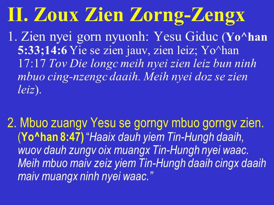 II. Zoux Zien Zorng-Zengx 1. Zien nyei gorn nyuonh: Yesu Giduc (Yo^han 5:33;14:6 Yie se zien jauv, zien leiz; Yo^han 17:17 Tov Die longc meih nyei zie
