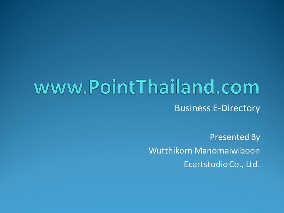 ประโยชน์ต่อสังคมไทย เป็น Directory Online ของธุรกิจ ใช้ประชาสัมพันธ์ธุรกิจตั้งแต่ขนาดเล็กที่มีเจ้าของคน เดียว จนถึงธุรกิจขนาดใหญ่ มีค่าใช้จ่ายในการใช้บริการถูก เมื่อเทียบกับการ ประชาสัมพันธ์ในด้านอื่นๆ ส่งเสริมช่องทางการขายทางอินเตอร์เน็ตให้กับ SME + very Small สอดคล้องกับนโยบายลดโลกร้อน เนื่องจากไม่ต้อง ตีพิมพ์ออกมาเป็นหนังสือรวบรวม Directory