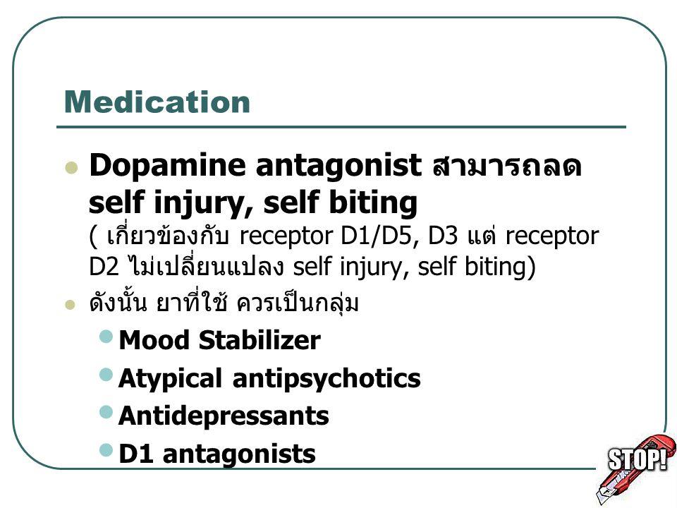 Medication Dopamine antagonist สามารถลด self injury, self biting ( เกี่ยวข้องกับ receptor D1/D5, D3 แต่ receptor D2 ไม่เปลี่ยนแปลง self injury, self b