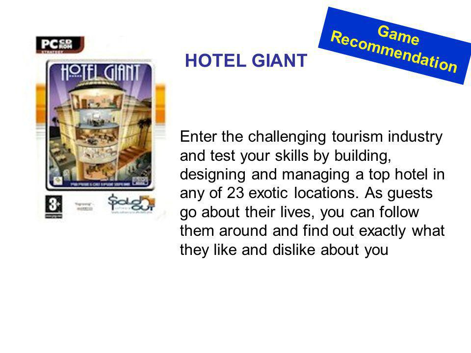 HOTEL GIANT Enter the challenging tourism industry and test your skills by building, designing and managing a top hotel in any of 23 exotic locations.