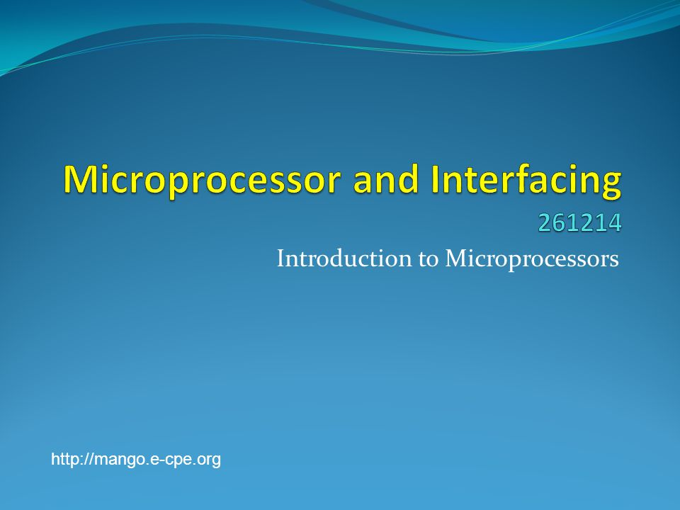 Introduction to Microprocessors http://mango.e-cpe.org