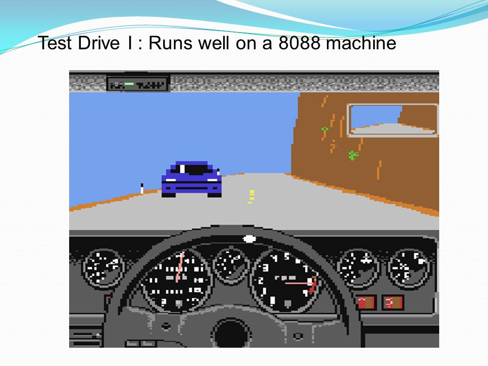 Test Drive I : Runs well on a 8088 machine