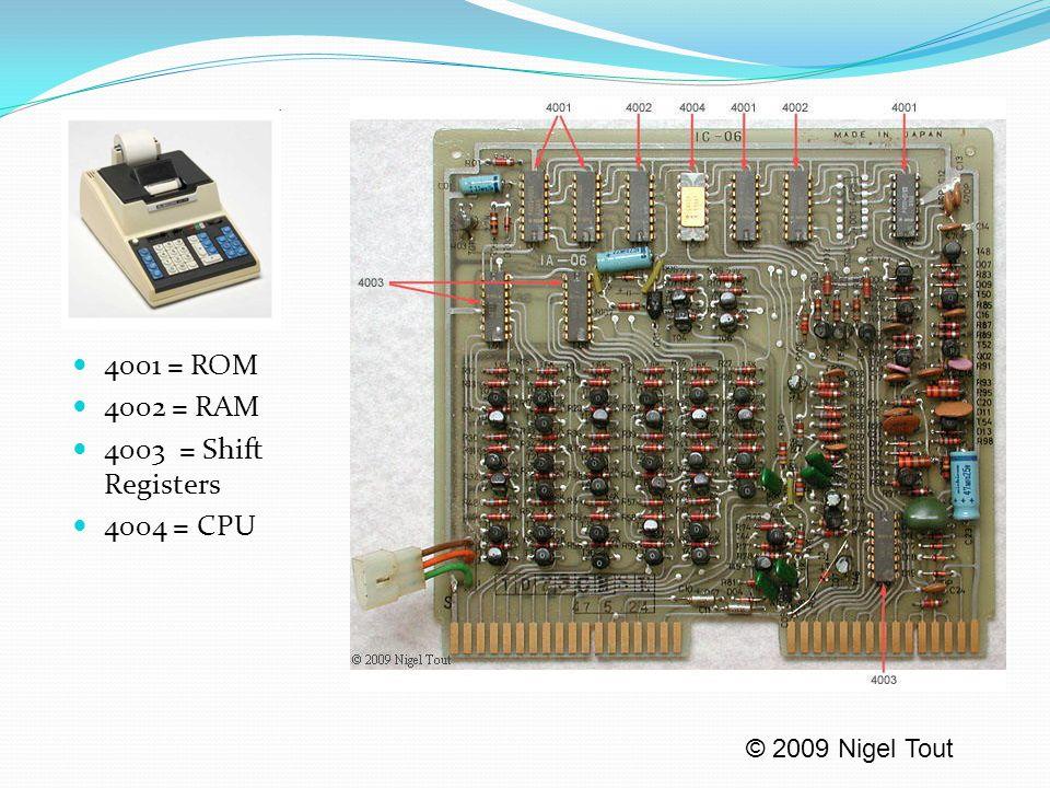 4001 = ROM 4002 = RAM 4003 = Shift Registers 4004 = CPU © 2009 Nigel Tout