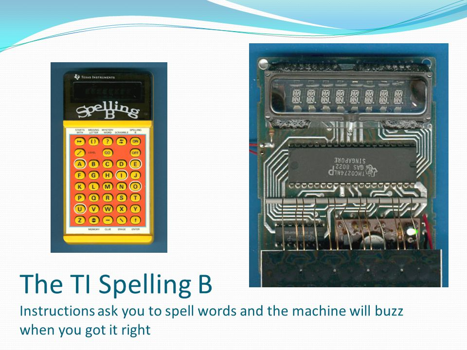 The TI Spelling B Instructions ask you to spell words and the machine will buzz when you got it right