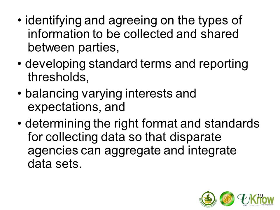 19 identifying and agreeing on the types of information to be collected and shared between parties, developing standard terms and reporting thresholds