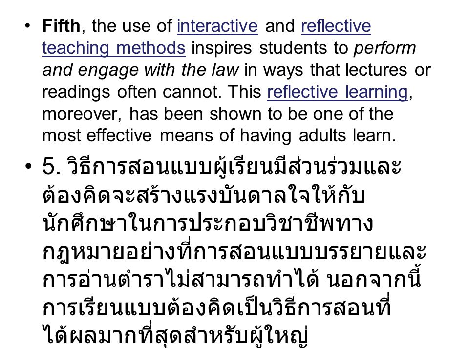 Fifth, the use of interactive and reflective teaching methods inspires students to perform and engage with the law in ways that lectures or readings often cannot.