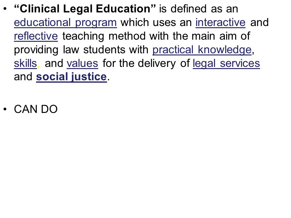 """Clinical Legal Education"" is defined as an educational program which uses an interactive and reflective teaching method with the main aim of providin"
