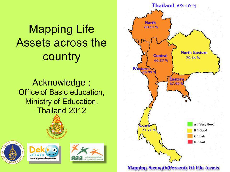 Mapping Life Assets across the country Acknowledge ; Office of Basic education, Ministry of Education, Thailand 2012 15