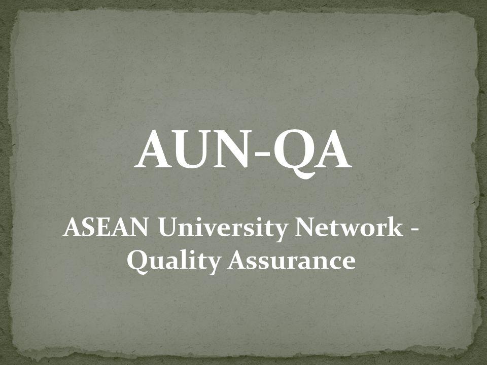 1.เครือข่ายมหาวิทยาลัยอาเซียน-การประกันคุณภาพ ASEAN University Network-Quality Assurance (AUN - QA) 2.จำนวนสมาชิก 10 ประเทศ รวมทั้ง Timor Leste เข้าร่วมการดำเนินการประกันคุณภาพหลักสูตร