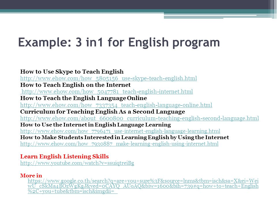 Example: 3 in1 for English program How to Use Skype to Teach English http://www.ehow.com/how_5805156_use-skype-teach-english.html How to Teach English