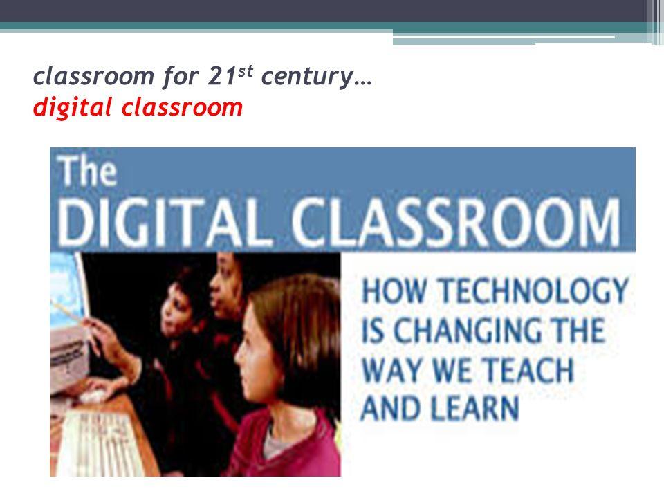 classroom for 21 st century… digital classroom