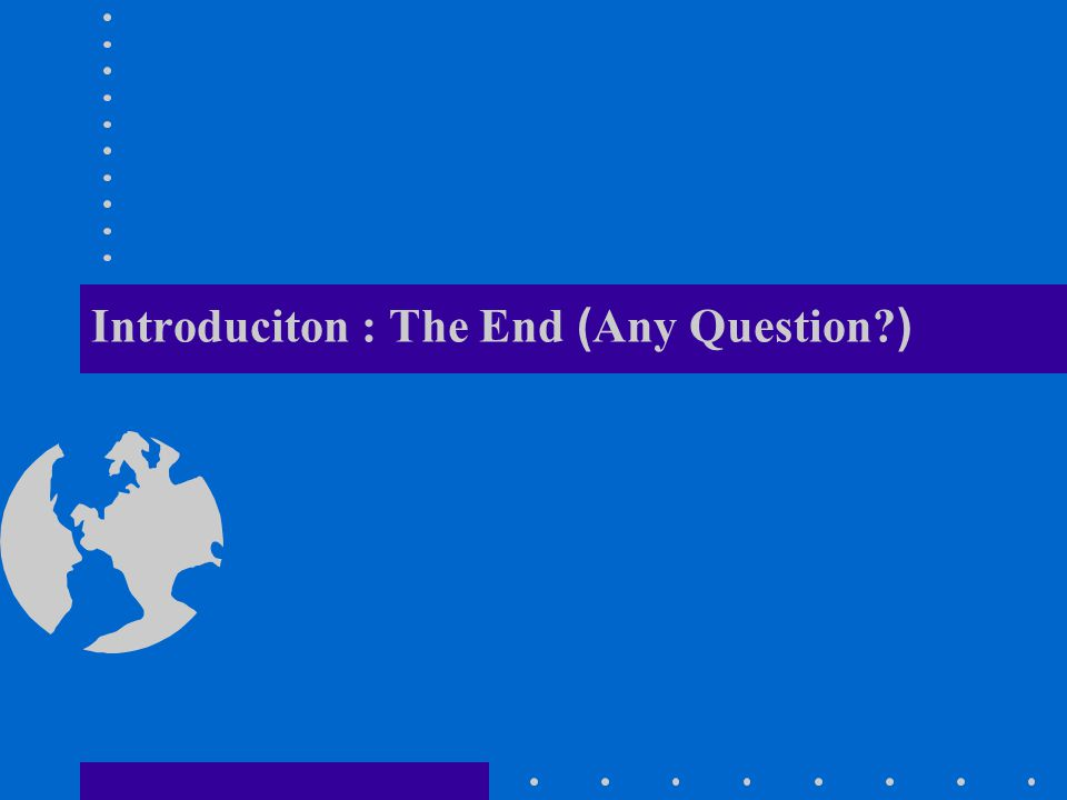 Introduciton : The End (Any Question?)