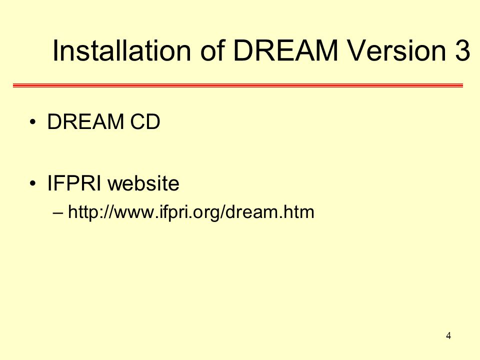 4 Installation of DREAM Version 3 DREAM CD IFPRI website –http://www.ifpri.org/dream.htm