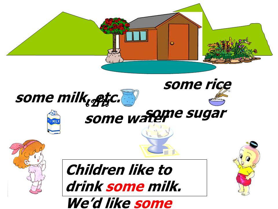 เช่น some water some rice some sugar some milk, etc. Children like to drink some milk. We'd like some eggs for breakfast.