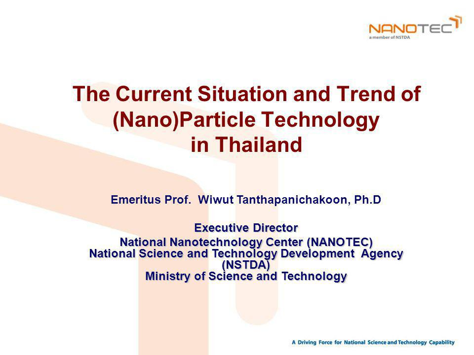 Outline Development Trend of Powder Technology (PT) and Nanoparticle Technology (NPT) in Thailand Examples of NPT-related research projects in Thailand Organizations active in particle technology (PT) in Thailand National Nanotechnology Center (NANOTEC) Conclusion