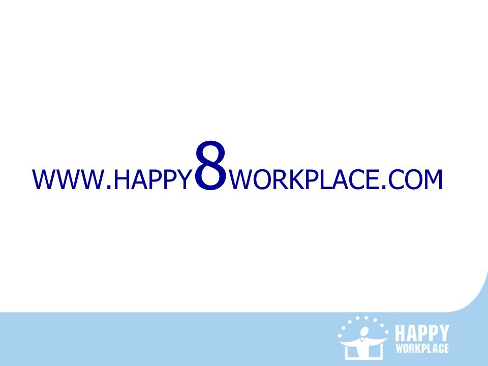 WWW.HAPPY 8 WORKPLACE.COM