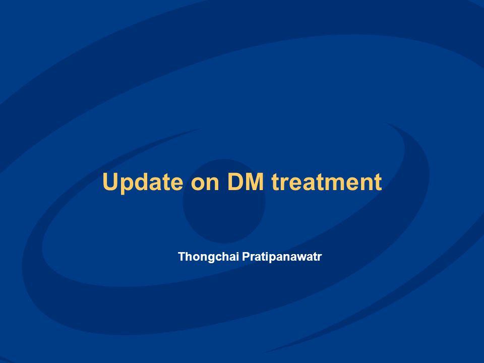 Update on DM treatment Thongchai Pratipanawatr