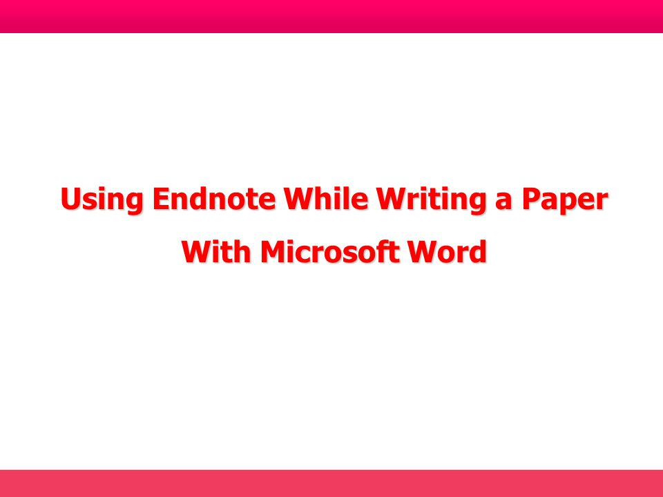 Using Endnote While Writing a Paper With Microsoft Word