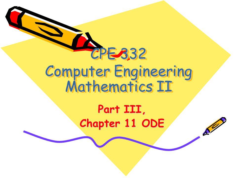 CPE 332 Computer Engineering Mathematics II Part III, Chapter 11 ODE