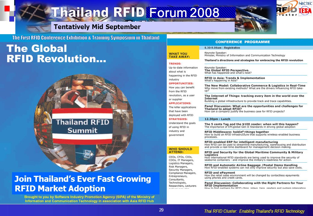 29 Thai RFID Cluster: Enabling Thailand s RFID Technology Forum 2008 Tentatively Mid September Join Thailand's Ever Fast Growing RFID Market Adoption