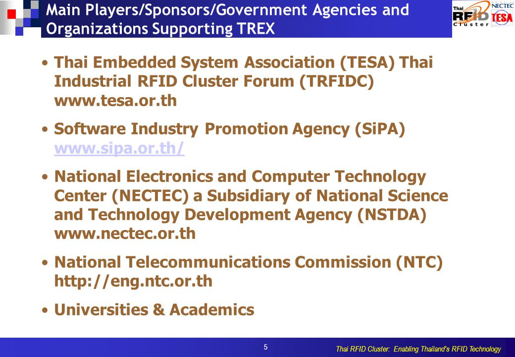 5 Thai RFID Cluster: Enabling Thailand's RFID Technology Main Players/Sponsors/Government Agencies and Organizations Supporting TREX Thai Embedded Sys