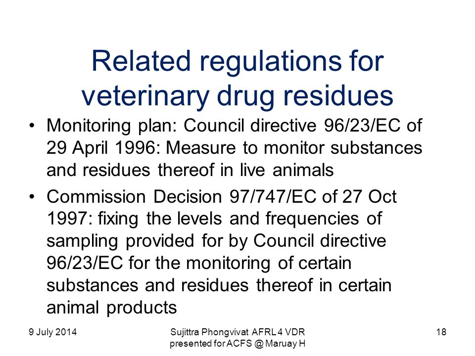 Related regulations for veterinary drug residues Monitoring plan: Council directive 96/23/EC of 29 April 1996: Measure to monitor substances and resid
