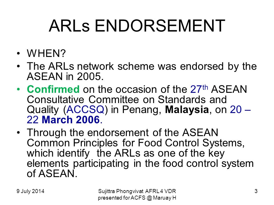 9 July 2014Sujittra Phongvivat AFRL 4 VDR presented for ACFS @ Maruay H ARLs ENDORSEMENT WHEN? The ARLs network scheme was endorsed by the ASEAN in 20
