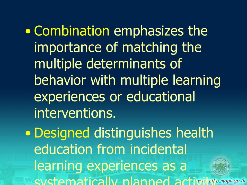 Combination emphasizes the importance of matching the multiple determinants of behavior with multiple learning experiences or educational intervention