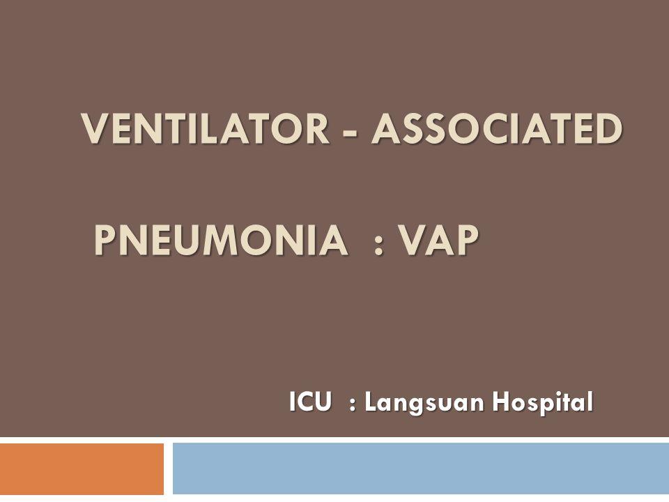 VENTILATOR - ASSOCIATED PNEUMONIA : VAP ICU : Langsuan Hospital