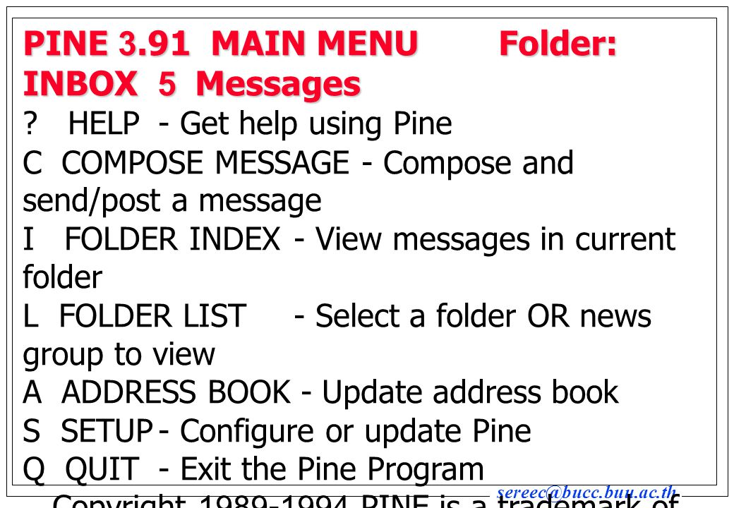 sereec@bucc.buu.ac.th PINE 3.91 COMPOSE MESSAGE Folder: INBOX 5 Messages TO : Cc : Attachmnt : Subject : -------Message Text --------- Hi Somchai,....................................................................