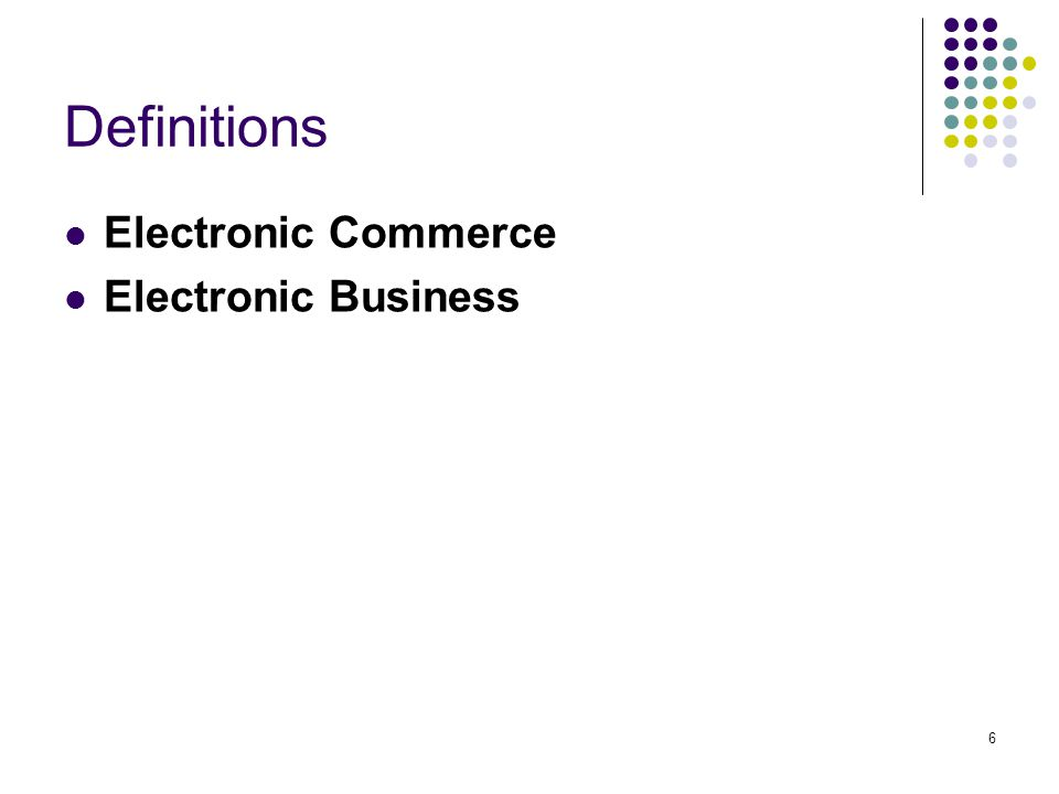 6 Definitions Electronic Commerce Electronic Business