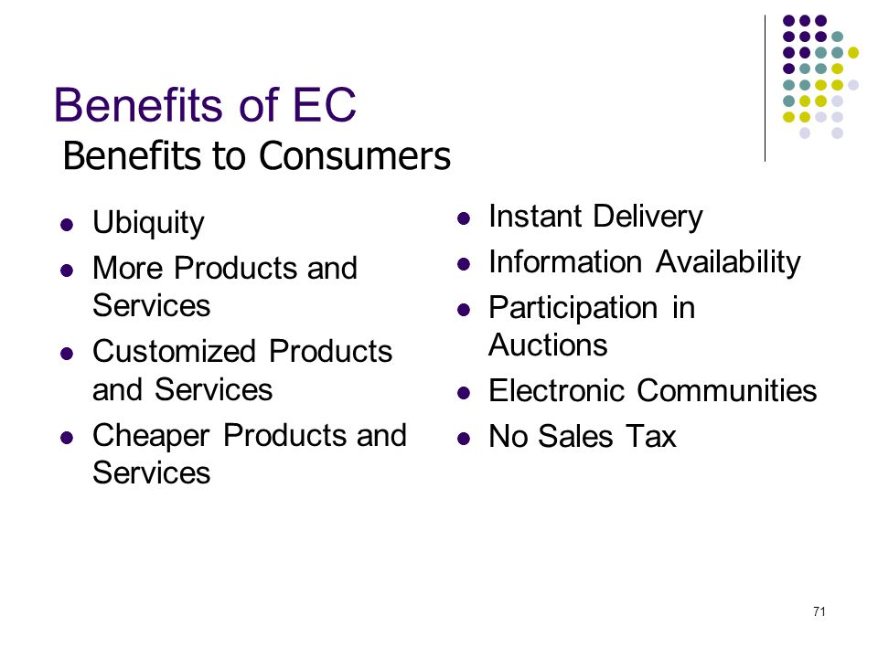 71 Benefits of EC Ubiquity More Products and Services Customized Products and Services Cheaper Products and Services Instant Delivery Information Avai