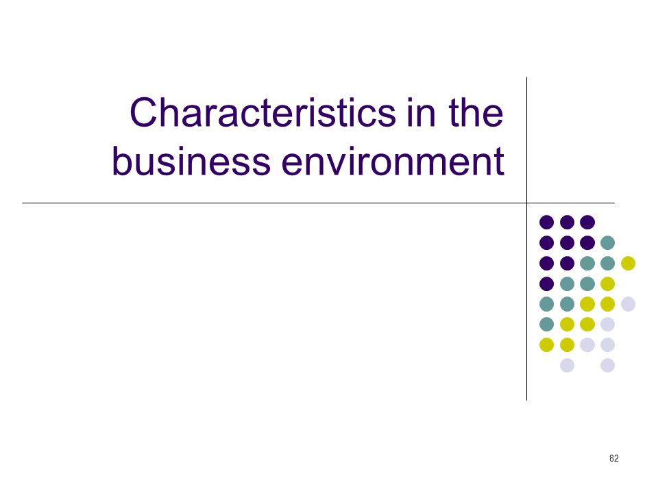 82 Characteristics in the business environment