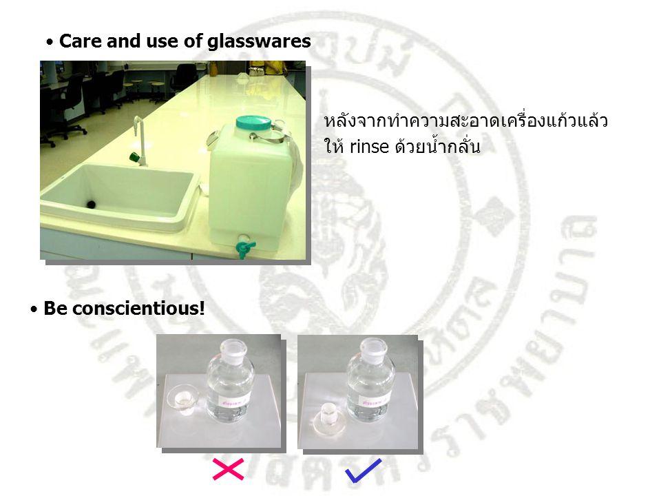 Care and use of glasswares หลังจากทำความสะอาดเครื่องแก้วแล้ว ให้ rinse ด้วยน้ำกลั่น Be conscientious!