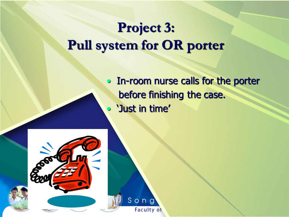 Project 3: Pull system for OR porter In-room nurse calls for the porter In-room nurse calls for the porter before finishing the case.