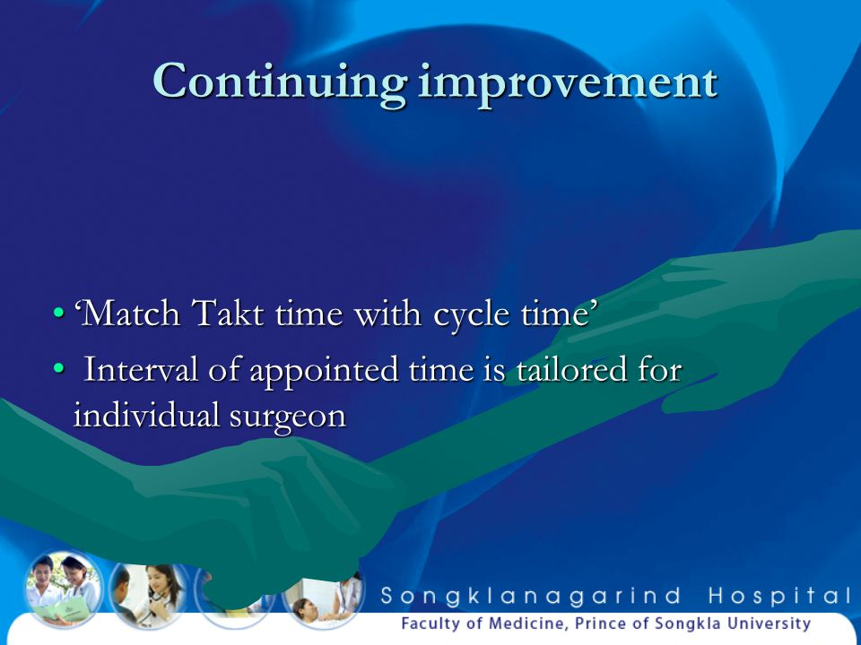 Continuing improvement ' Match Takt time with cycle time'' Match Takt time with cycle time' Interval of appointed time is tailored for individual surg
