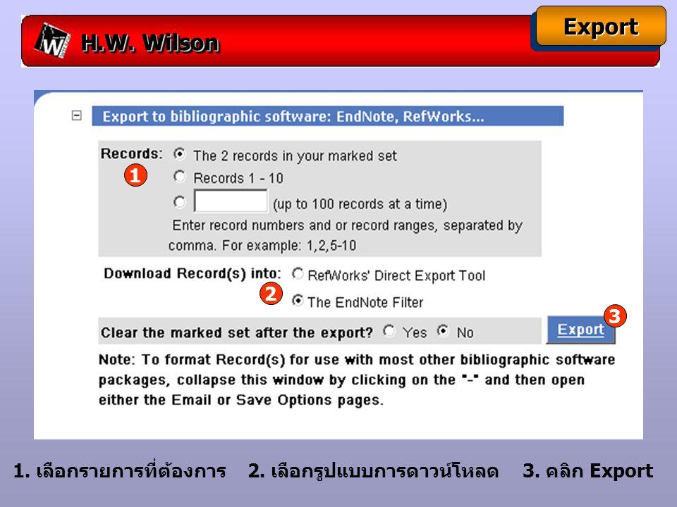H.W. Wilson ExportExport 1. เลือกรายการที่ต้องการ 2. เลือกรูปแบบการดาวน์โหลด 3. คลิก Export 1 2 3
