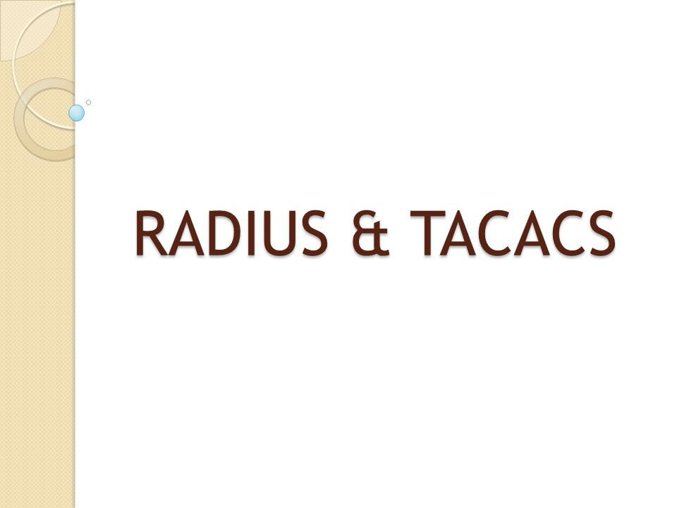 What is RADIUS and TACACS.