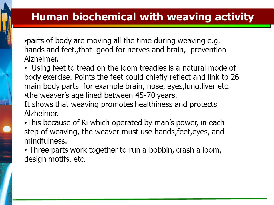 6 Human biochemical with weaving activity parts of body are moving all the time during weaving e.g.