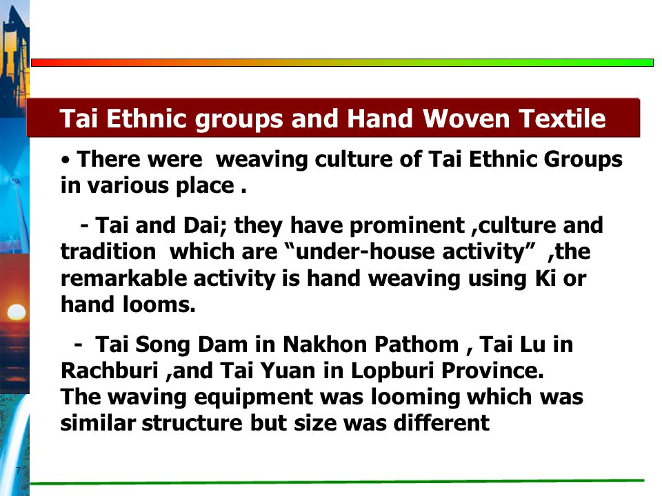 "7 There were weaving culture of Tai Ethnic Groups in various place. - Tai and Dai; they have prominent,culture and tradition which are ""under-house ac"