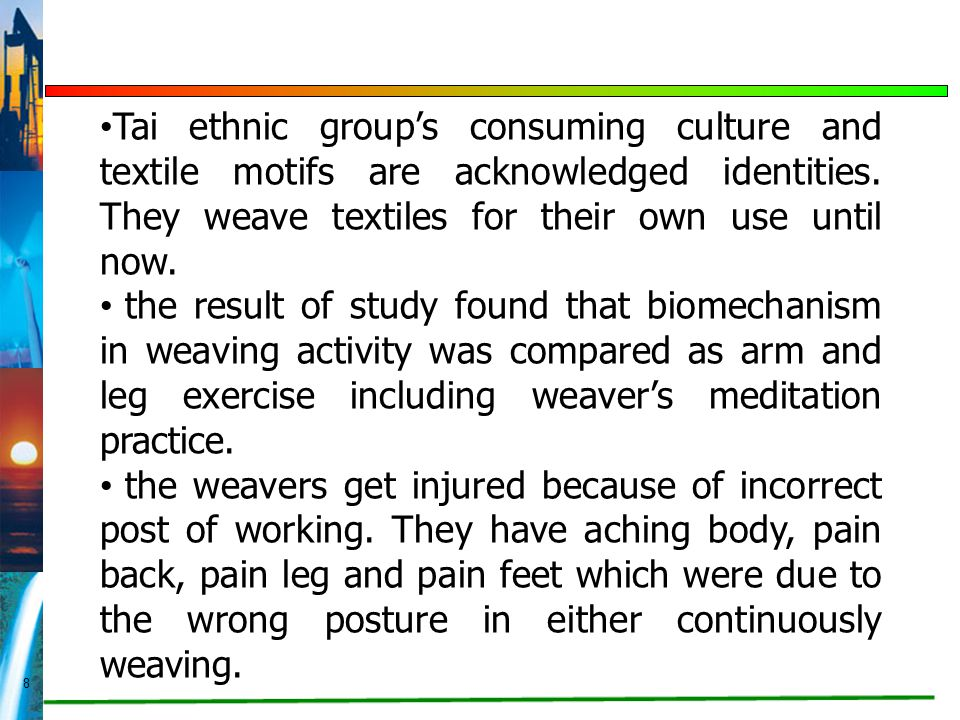 8 Tai ethnic group's consuming culture and textile motifs are acknowledged identities. They weave textiles for their own use until now. the result of