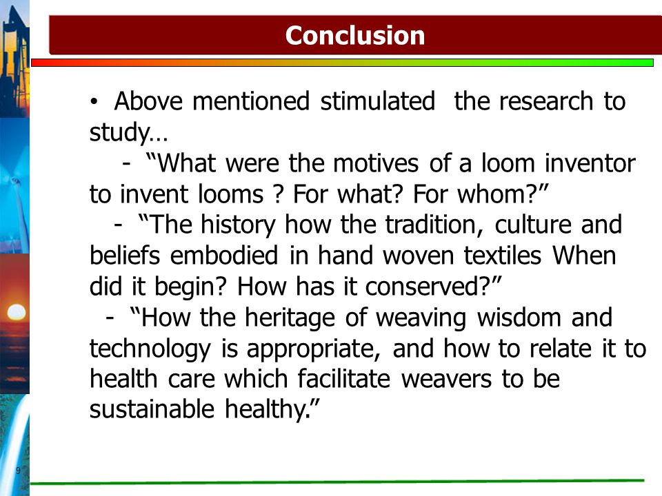 "9 Conclusion Above mentioned stimulated the research to study… - ""What were the motives of a loom inventor to invent looms ? For what? For whom?"" - ""T"