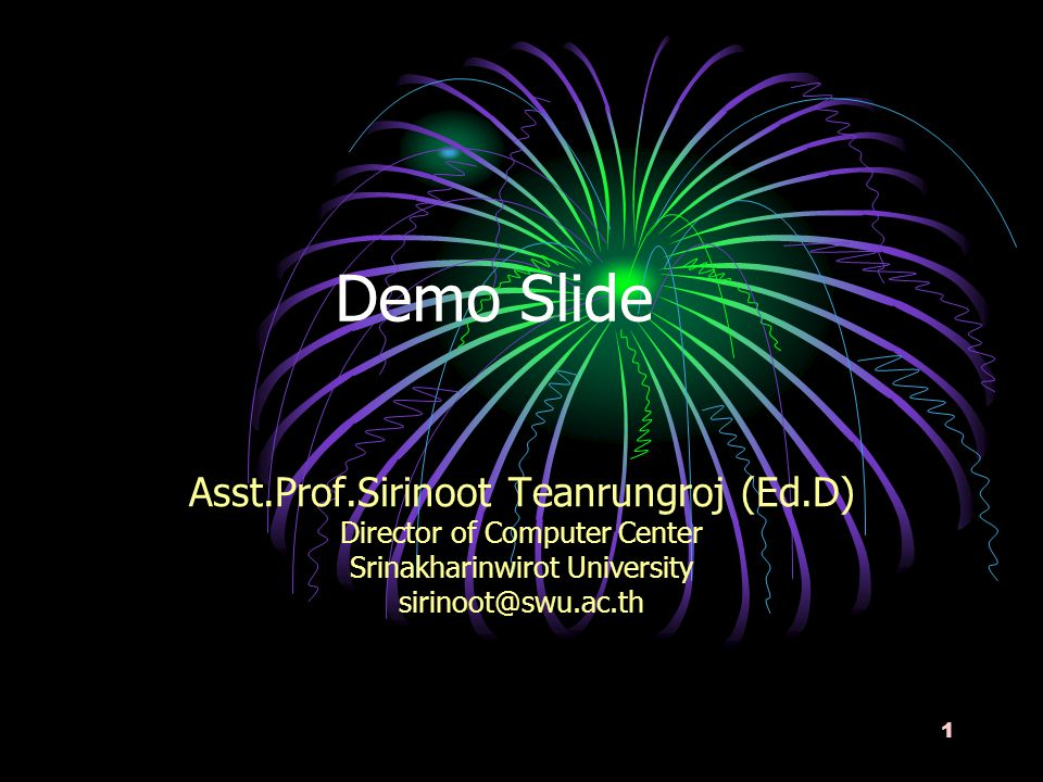 1 Demo Slide Asst.Prof.Sirinoot Teanrungroj (Ed.D) Director of Computer Center Srinakharinwirot University sirinoot@swu.ac.th