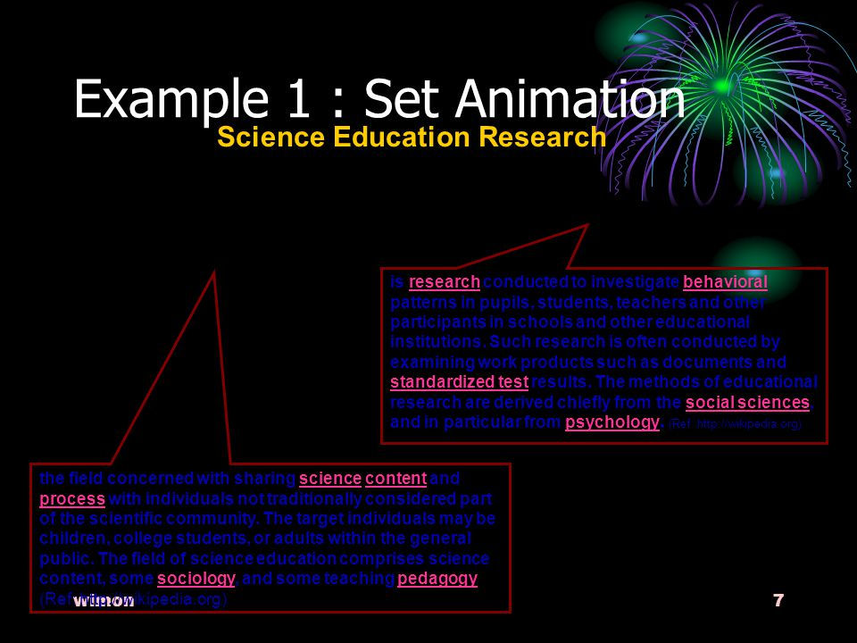 wimon7 Example 1 : Set Animation Science Education Research the field concerned with sharing science content and process with individuals not traditionally considered part of the scientific community.
