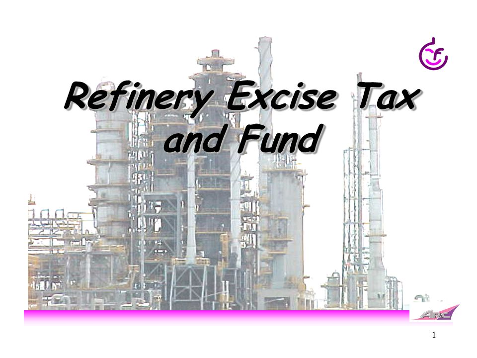 1 Refinery Excise Tax and Fund