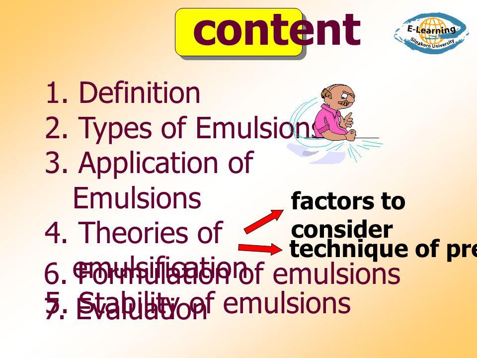  แบ่งตามกลไกการทำให้ emulsion คงตัว - true emulsifier : ลด r, เกิด film - auxiliary emulsifier : ไม่สามารถลดแรงตึงผิวแต่เพิ่ม y  แบ่งตามแหล่งที่มา - synthetic : surfactant - natural gum : hydrophilic colloid - clay : film divided solid Classification of emulsifier
