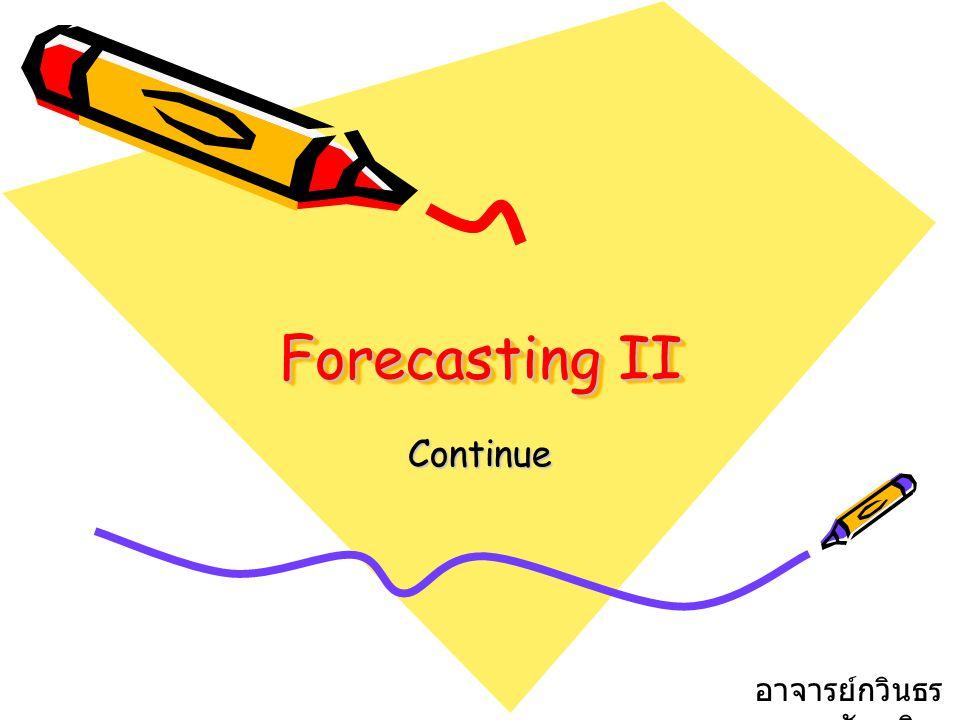 Forecasting II Continue อาจารย์กวินธร สัยเจริญ