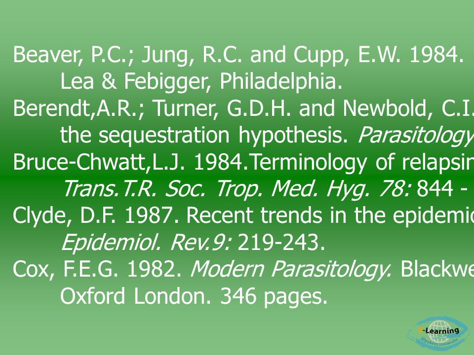 Beaver, P.C.; Jung, R.C.and Cupp, E.W. 1984. Clinical Parasitology.