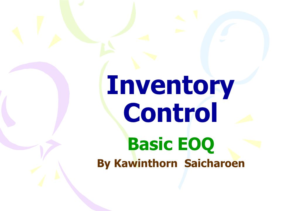 Objective of Inventory Control Inventory Policy How much order quantity When are Items ordered Objective MIN CostMAX Profit