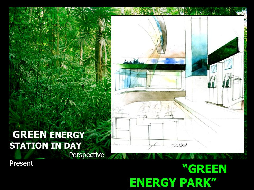 GREEN ENERGY PARK Energy station Project GREEN ENERGY STATION IN DAY Perspective Present